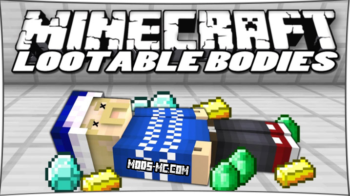 Lootable Bodies 1.12.2, 1.11.2, 1.10.2, 1.8, 1.7.10