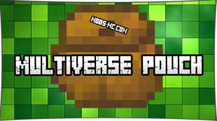 Multiverse Pouch 1.12.2, 1.11.2, 1.10.2, 1.8, 1.7.10